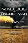Mad Dog & Englishman  : A Mystery by J M Hayes (Paperback / softback, 2013)