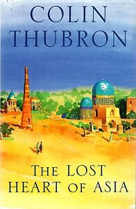 Thubron Colin THE LOST HEART OF ASIA Hardback BOOK - Llanwrda, United Kingdom - Thubron Colin THE LOST HEART OF ASIA Hardback BOOK - Llanwrda, United Kingdom