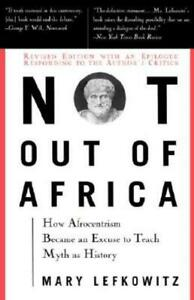 Not Out Of Africa: How Afrocentrism Became An Excuse To Teach Myth As Histo...