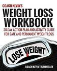 Coach Kevin's Weight Loss Workbook: 30-Day Action Plan and Activity Guide for Safe and Permanent Weight Loss by Coach Kevin Trumpfeller (Paperback / softback, 2015)