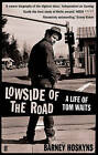 Lowside of the Road: a Life of Tom Waits by Barney Hoskyns (Paperback, 2010)