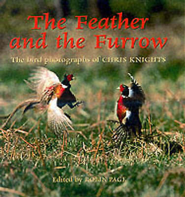 The Feather and the Furrow: The Bird Photographs of Chris Knights by Robin Page