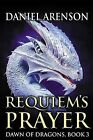 Requiem's Prayer: Dawn of Dragons, Book 3 by Daniel Arenson (Paperback / softback, 2014)