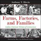 Farms, Factories, and Families: Italian American Women of Connecticut by Anthony V. Riccio (Hardback, 2014)
