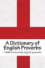 A Dictionary of English Proverbs : Proverbial Phrases with a Copious Index of...