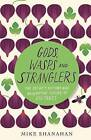 Gods, Wasps and Stranglers: The Secret History and Redemptive Future of Fig Trees by Mike Shanahan (Hardback, 2016)