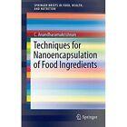 Techniques for Nanoencapsulation of Food Ingredients by C. Anandharamakrishnan (Paperback, 2013)