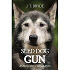 Sled Dog Gun: Aviemore Dreaming by J. T. Brude (Hardback, 2015)