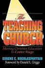 The Teaching Church: Moving Christian Education to Center Stage by Eugene C. Roehlkepartain (Paperback, 1994)