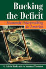 Bucking the Deficit: Economic Policymaking in America by Saranna Thornton, G. Calvin Mackenzie (Paperback, 1996)