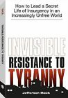 Invisible Resistance to Tyranny: How to Lead a Secret Life of Insurgency in an Increasingly Unfree World by Mack Jefferson (Paperback, 2002)