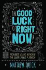 The Good Luck of Right Now von Matthew Quick (2014, Taschenbuch)