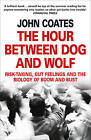 The Hour Between Dog and Wolf: Risk-taking, Gut Feelings and the Biology of Boom and Bust by Professor John Coates (Paperback, 2012)