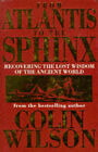 From Atlantis to the Sphinx: Recovering the Lost Wisdom of the Ancient World by Colin Wilson (Hardback, 1996)