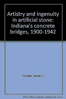 Artistry and Ingenuity in Artificial Stone : Indiana's Concrete Bridges, 1900-19