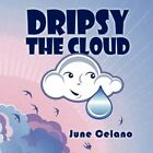 Dripsy The Cloud by June Celano 9781424199587 Paperback 2008