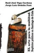 EL ARTE PARA LA MULTITUD - SUPLICIOS PUBLICOS EN SANTIAGO DE CUBA Cuban History