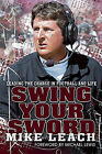 Swing Your Sword: Leading the Charge in Football and Life by Mike Leach (Hardback, 2011)