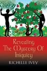 Revealing the Mystery of Iniquity by Richelle Ivey, Siva Vaidhyanathan (Paperback, 2013)
