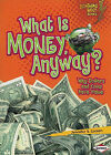 What Is Money, Anyway?: Why Dollars and Coins Have Value by Jennifer S Larson (Paperback / softback, 2010)