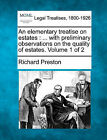 An Elementary Treatise on Estates: With Preliminary Observations on the Quality of Estates. Volume 1 of 2 by Richard Preston (Paperback / softback, 2010)