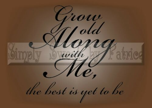 GROW OLD WITH ME Vinyl Lettering Saying Wall Decal
