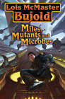 Miles, Mutants and Microbes by Lois McMaster Bujold (Hardback, 2007)