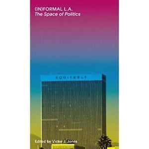 (In)Formal La: The Space of Politics - Paperback NEW Victor J Jones  2013-10-15