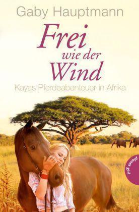 Frei wie der Wind - Kayas Pferdeabenteuer in Afrika ► Gaby Hauptmann ►►UNGELESEN