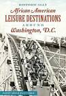 Historically African American Leisure Destinations Around Washington, D.C. by Patsy Mose Fletcher (Paperback / softback, 2015)