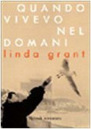 Quando vivevo nel domani - Linda Grant (Rizzoli)