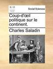 Coup-D' Il Politique Sur Le Continent. by Charles Saladin (Paperback / softback, 2010)