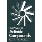 The Physics of Actinide Compounds by Paul Erdos (Paperback, 2011)