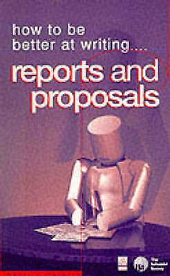 HOW TO BE BETTER AT WRITING REPORTS AND PROPOSALS., Forsyth, Patrick., Used; Lik