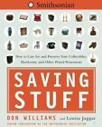 Saving Stuff : How to Care for and Preserve Your Collectibles, Heirlooms, and Other Prized Possessions by Don Williams and Louisa Jaggar (2005, Paperback)