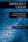 Imperfect Union: Representation and Taxation in Multi-Level Governments by Christopher R. Berry (Paperback, 2009)