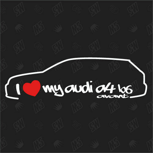 Tuning I love my A4 B6 Avant Sticker compatible with Audi YOC 2000-2004