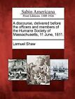 A Discourse, Delivered Before the Officers and Members of the Humane Society of Massachusetts, 11 June, 1811. by Lemuel Shaw (Paperback / softback, 2012)