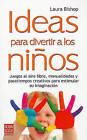 Ideas Para Divertir A los Ninos: Juegos al Aire Libre, Manualidades y Pasatiempos Creativos Para Estimular su Imaginacion by Laura Bishop (Paperback / softback, 2011)