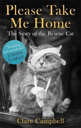 1 of 1 - Please Take Me Home: The Story of the Rescue Cat By Clare Campb .9781472115706