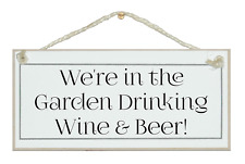 WE/'RE IN THE GARDEN DRINKING WINE /& BEER HUMOROUS SHABBY CHIC SIGN