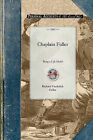 Chaplain Fuller: Being a Life Sketch of a New England Clergyman and Army Chaplain by Richard Fuller (Paperback / softback, 2008)