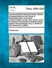 Commonwealth of Massachusetts. Articles of Impeachment by the House of Respresentatives, of the Said Commonwealth, in Their Own Name, and in the Name of the People of Massachusetts, Against Samuel Blagge, Esq. a Justice of the Peace and a Notary... by Anonymous (Paperback / softback, 2012)