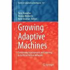 Growing Adaptive Machines: Combining Development and Learning in Artificial Neural Networks by Springer-Verlag Berlin and Heidelberg GmbH & Co. KG (Hardback, 2014)