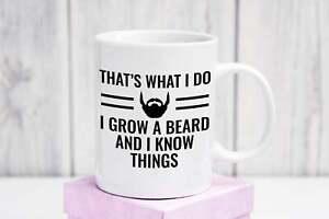 That-039-s-What-I-Do-I-Grow-A-Beard-And-I-Know-Things-Mug-Funny-Gift-Mug-Dad-Mug