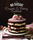The No-Sugar Desserts and Baking Book: Over 65 Delectable Yet Healthy Sugar-Free Treats by Ysanne Spevack (Hardback, 2015)