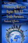 Protecting Workers' Rights with U.S. Trade Partners: Federal Efforts by Samuel T. Stokes (Hardback, 2015)