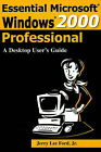 Essential Microsoft Windows 2000 Professional: A Desktop User's Guide by Jerry Lee Ford (Paperback / softback, 2001)