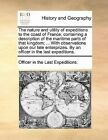 The Nature and Utility of Expeditions to the Coast of France; Containing a Description of the Maritime Parts of That Kingdom; ... with Observations Upon Our Late Enterprizes. by an Officer in the Last Expeditions. by Officer in the Last Expeditions (Paperback / softback, 2010)