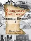 Minnesota's Lost Towns Northern Edition II by Rhonda Fochs (Paperback / softback, 2015)